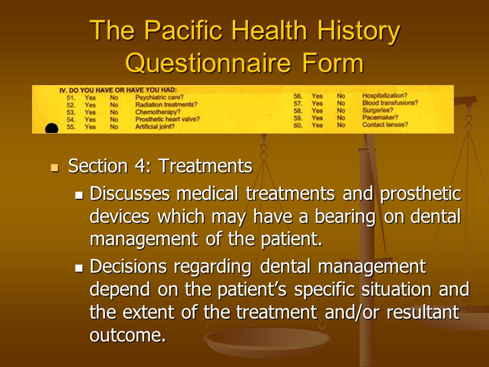 The Pacific Health History Questionnaire Form Section 4: Treatments Section 4: Treatments Discusses medical treatments and prosthetic devices which ma
