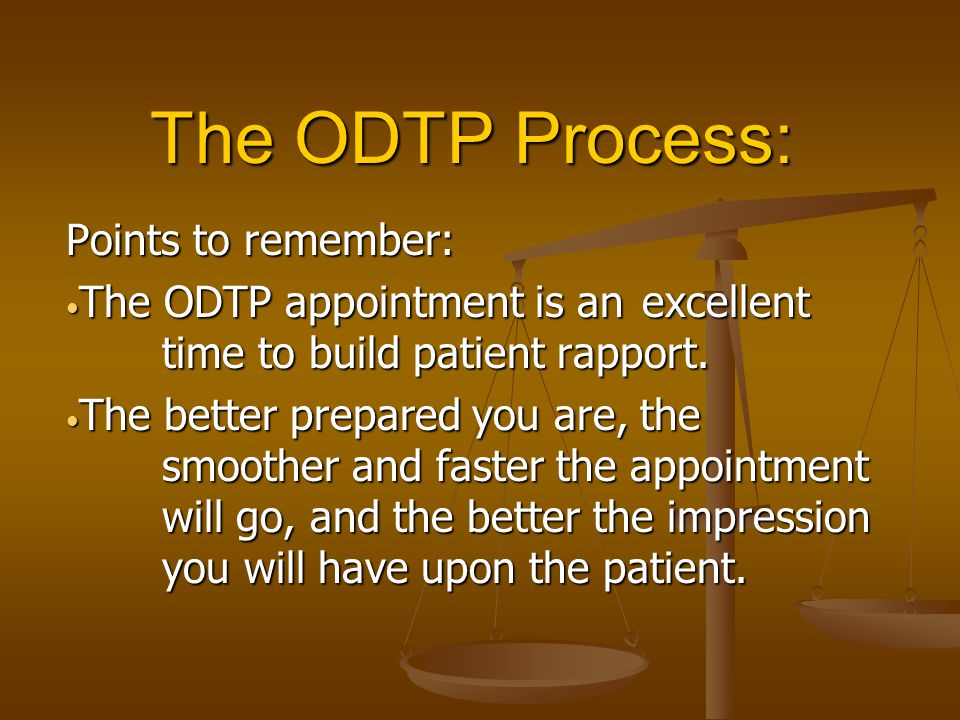 The ODTP Process: Points to remember: The ODTP appointment is an excellent time to build patient rapport.