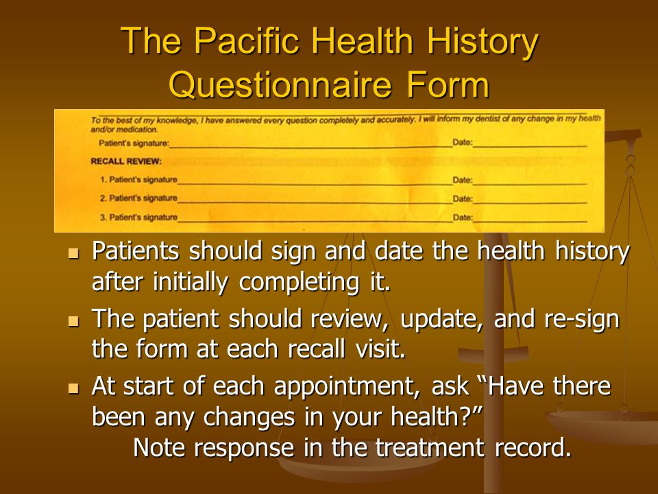 The Pacific Health History Questionnaire Form Patients should sign and date the health history after initially completing it.