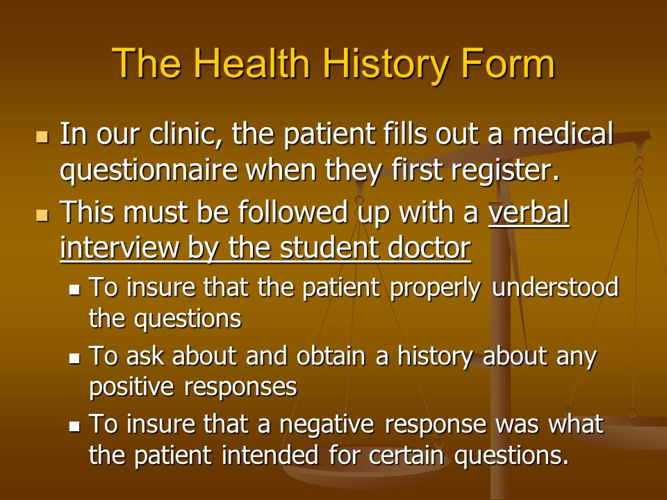 The Health History Form In our clinic, the patient fills out a medical questionnaire when they first register.