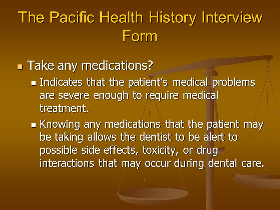 The Pacific Health History Interview Form Take any medications? Take any medications? Indicates that the patient's medical problems are severe enough