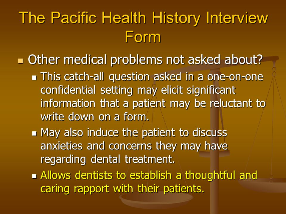 The Pacific Health History Interview Form Other medical problems not asked about? Other medical problems not asked about? This catch-all question aske