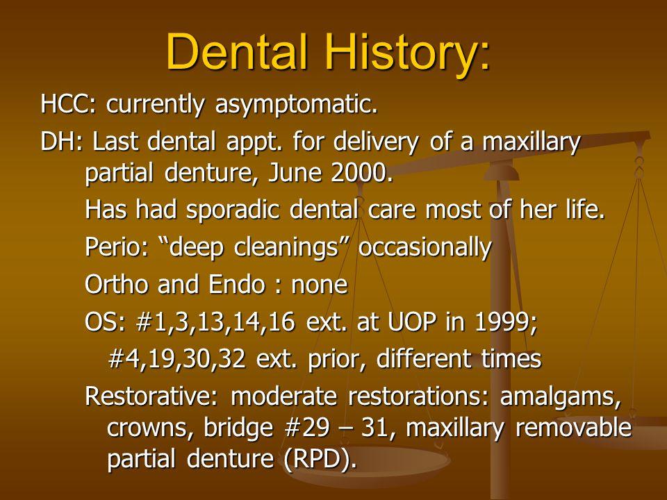 Dental History: HCC: currently asymptomatic.DH: Last dental appt.
