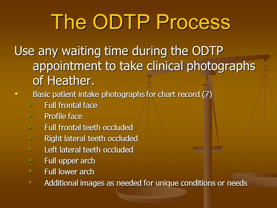 The ODTP Process Use any waiting time during the ODTP appointment to take clinical photographs of Heather.  Basic patient intake photographs for char