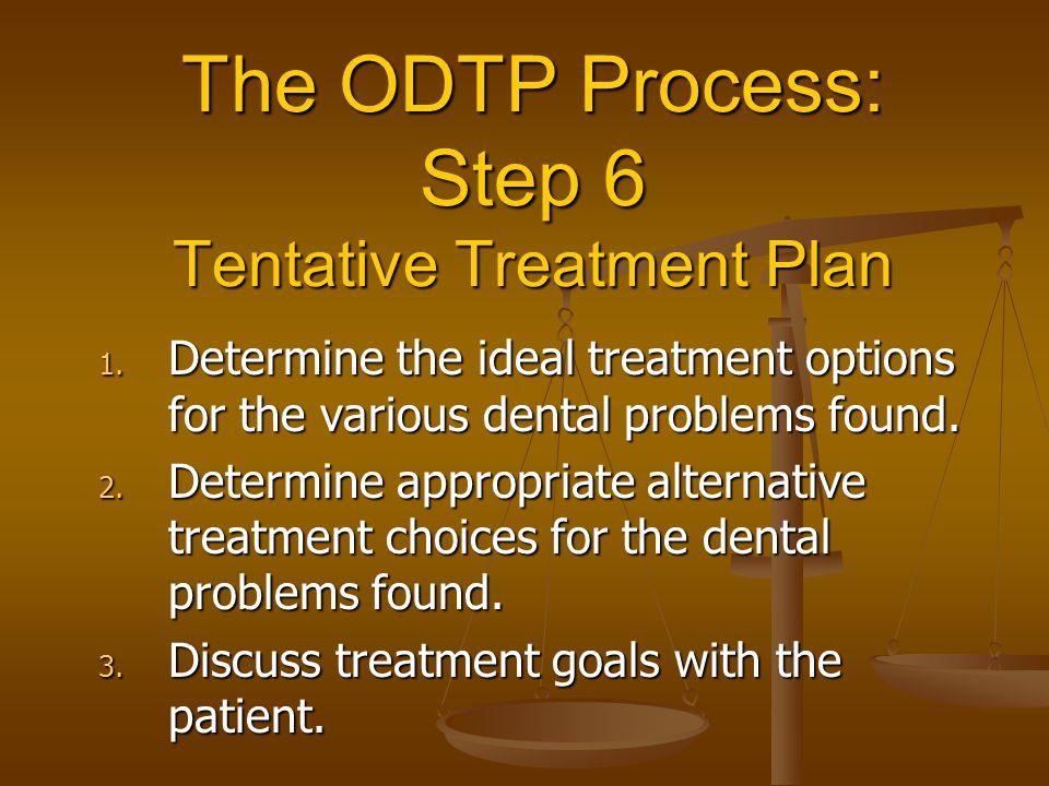The ODTP Process: Step 6 Tentative Treatment Plan 1.