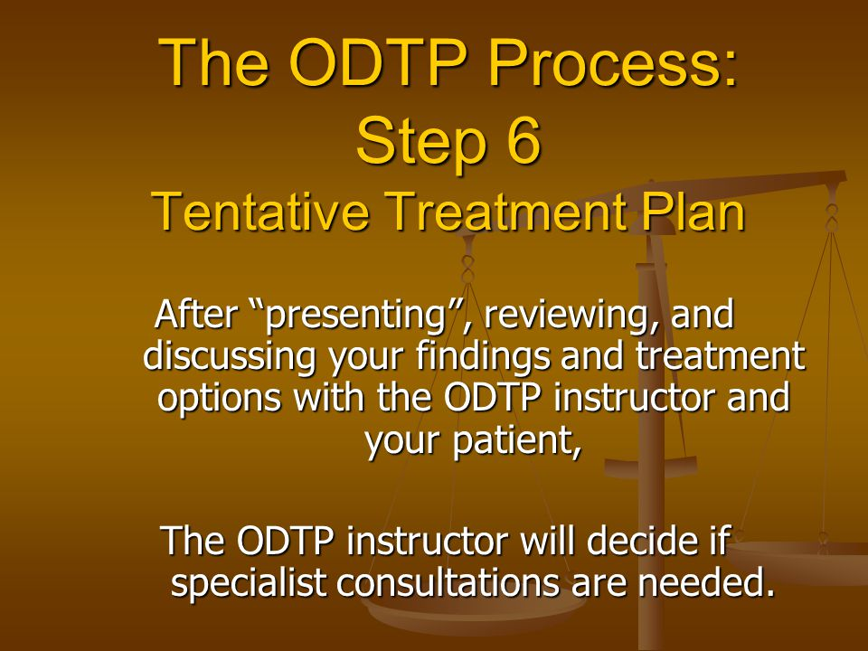 """The ODTP Process: Step 6 Tentative Treatment Plan After """"presenting"""", reviewing, and discussing your findings and treatment options with the ODTP inst"""