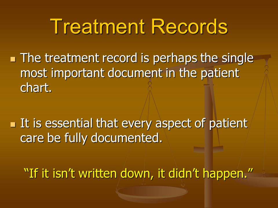 Treatment Records The treatment record is perhaps the single most important document in the patient chart. The treatment record is perhaps the single