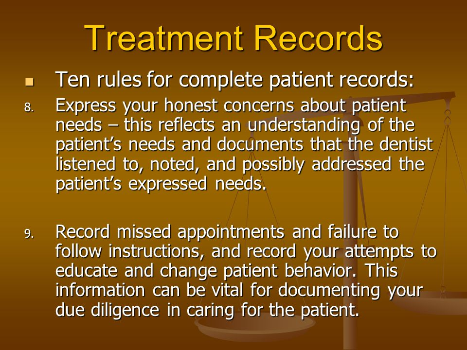 Treatment Records Ten rules for complete patient records: Ten rules for complete patient records: 8. Express your honest concerns about patient needs