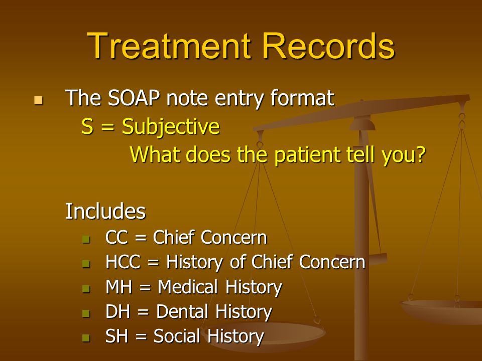 Treatment Records The SOAP note entry format The SOAP note entry format S = Subjective What does the patient tell you.