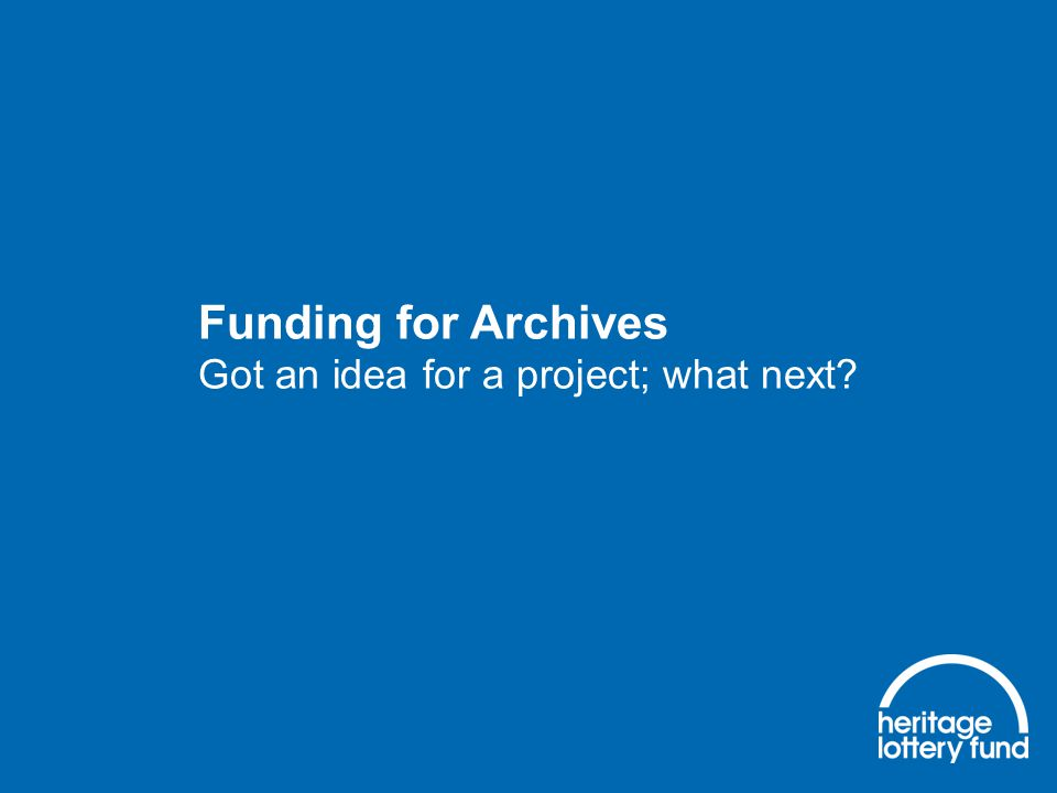 Funding for Archives Got an idea for a project; what next