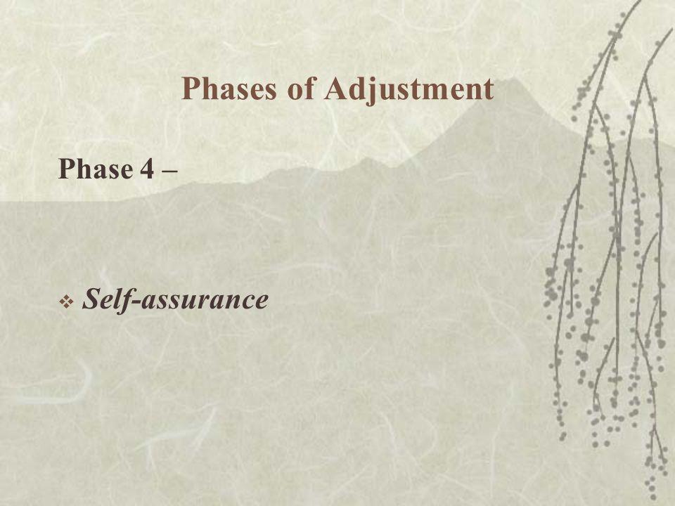Phases of Adjustment Phase 4 –  Self-assurance