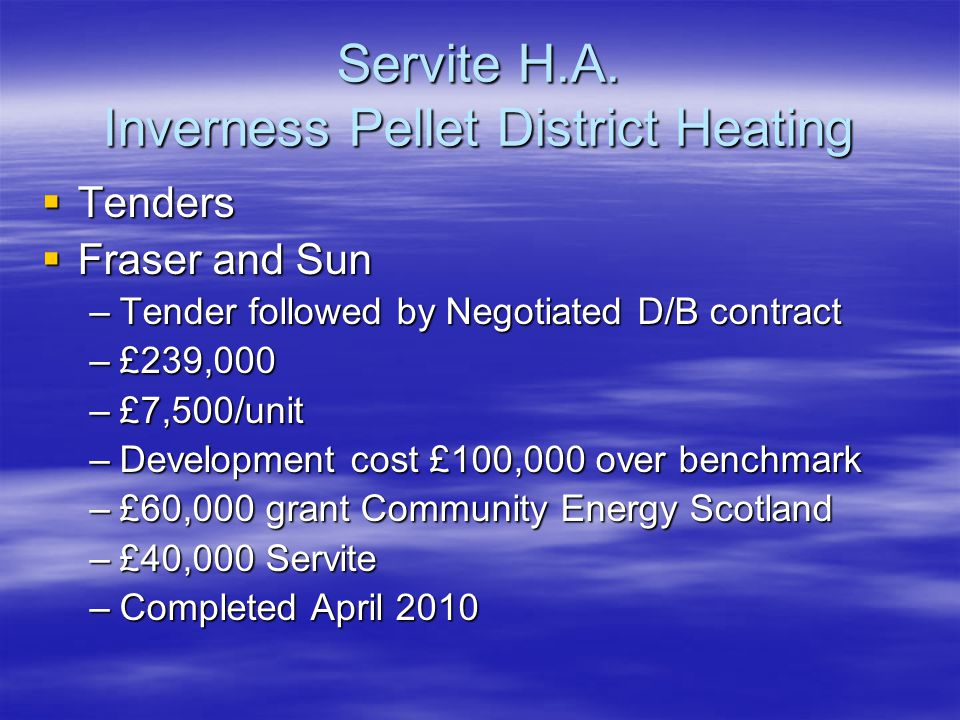 Servite HA Inverness Pellet District Heating  Future Direction –Performance related contract for Installation  Design/full specification via district heating engineers  D/B contract split.