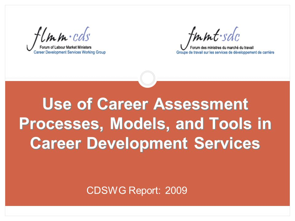 Use of Career Assessment Processes, Models, and Tools in Career Development Services CDSWG Report: 2009