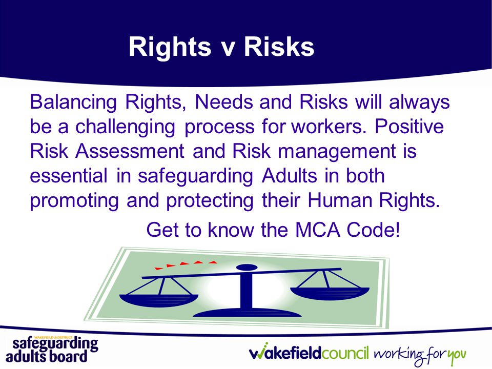 Rights v Risks Balancing Rights, Needs and Risks will always be a challenging process for workers.