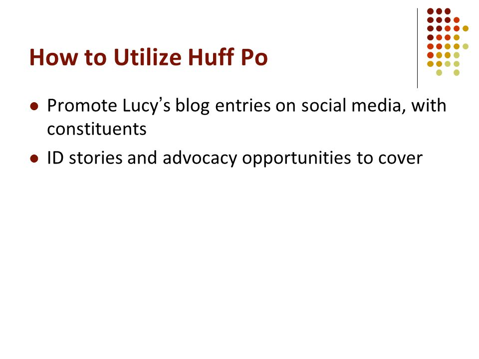 How to Utilize Huff Po Promote Lucy's blog entries on social media, with constituents ID stories and advocacy opportunities to cover