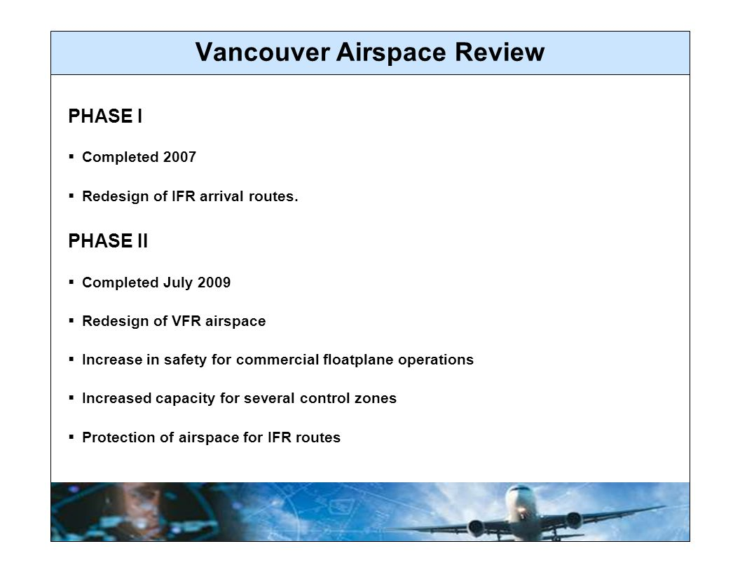 Vancouver Airspace Review PHASE I  Completed 2007  Redesign of IFR arrival routes.