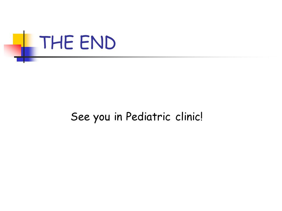 THE END See you in Pediatric clinic!