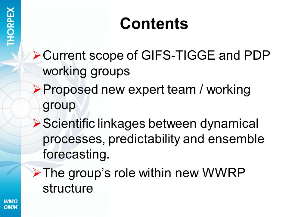 Contents  Current scope of GIFS-TIGGE and PDP working groups  Proposed new expert team / working group  Scientific linkages between dynamical processes, predictability and ensemble forecasting.