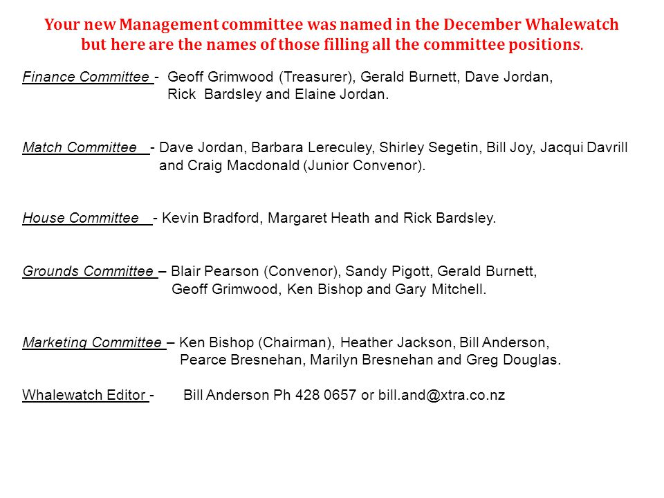 Your new Management committee was named in the December Whalewatch but here are the names of those filling all the committee positions.