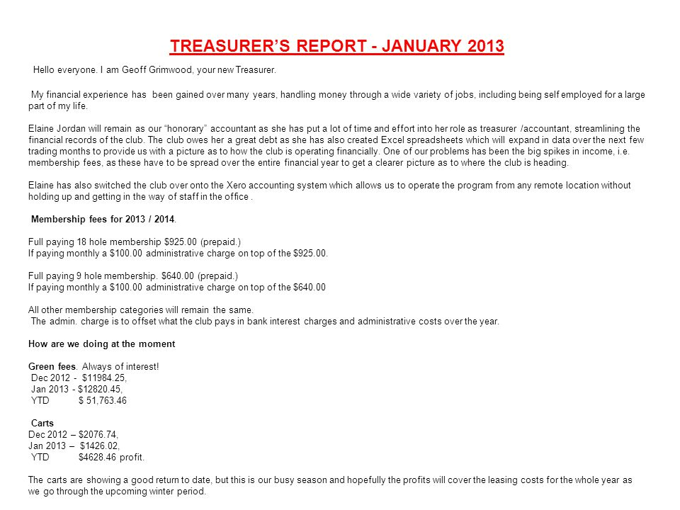 TREASURER'S REPORT - JANUARY 2013 Hello everyone. I am Geoff Grimwood, your new Treasurer.