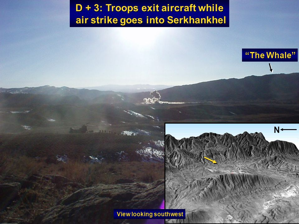 "D + 3: Troops exit aircraft while air strike goes into Serkhankhel air strike goes into Serkhankhel ""The Whale"" N View looking southwest"
