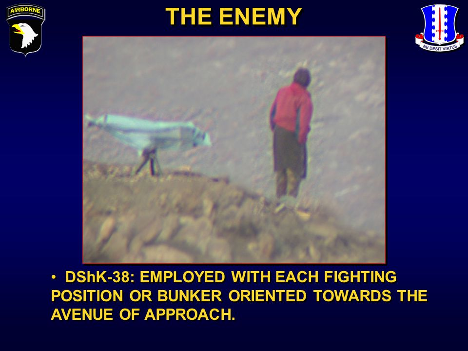 DShK-38: EMPLOYED WITH EACH FIGHTING POSITION OR BUNKER ORIENTED TOWARDS THE AVENUE OF APPROACH. THE ENEMY