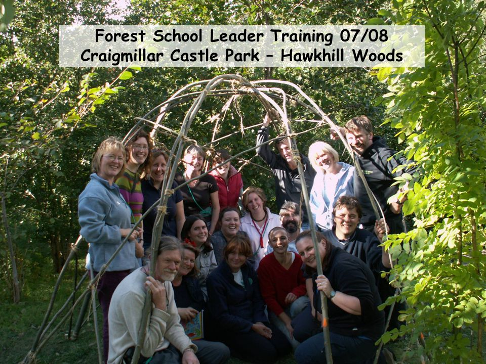 Forest School Leader Training 07/08 Craigmillar Castle Park – Hawkhill Woods