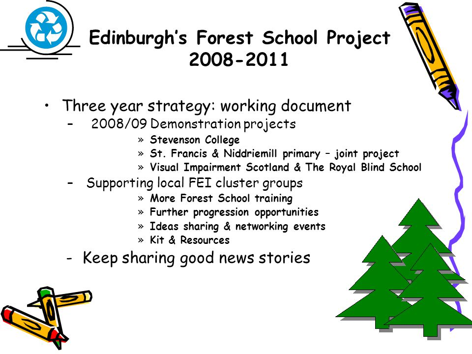 Edinburgh's Forest School Project 2008-2011 Three year strategy: working document –2008/09 Demonstration projects »Stevenson College »St.