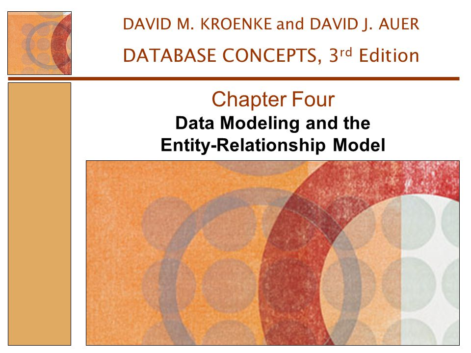 Data Modeling and the Entity-Relationship Model Chapter Four DAVID M.