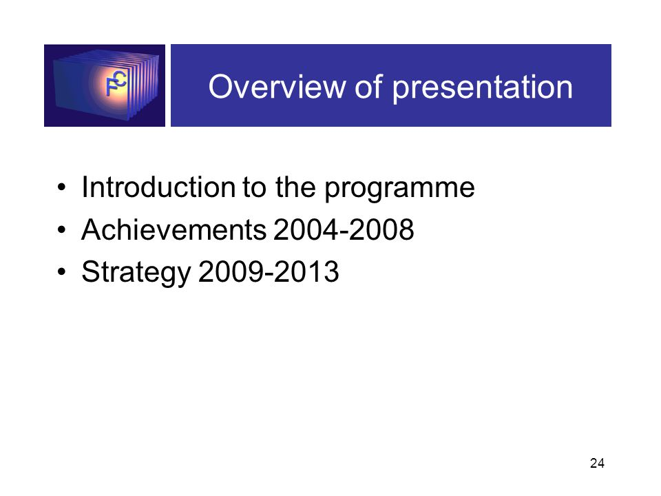 24 Overview of presentation Introduction to the programme Achievements 2004-2008 Strategy 2009-2013