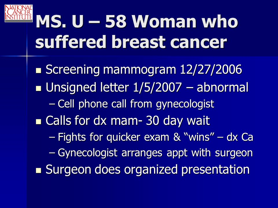 MS. U – 58 Woman who suffered breast cancer Screening mammogram 12/27/2006 Screening mammogram 12/27/2006 Unsigned letter 1/5/2007 – abnormal Unsigned