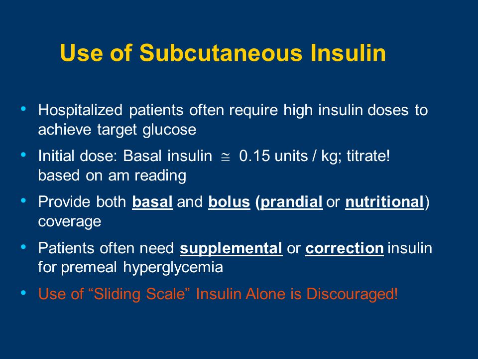 Hospitalized patients often require high insulin doses to achieve target glucose Initial dose: Basal insulin  0.15 units / kg; titrate.