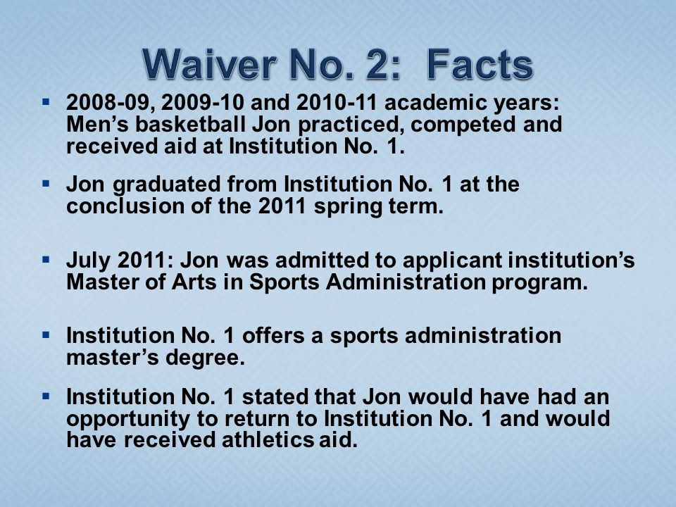  2008-09, 2009-10 and 2010-11 academic years: Men's basketball Jon practiced, competed and received aid at Institution No.
