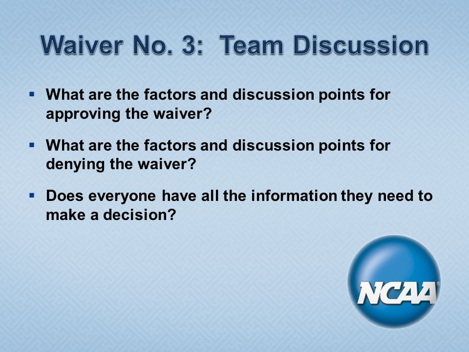  What are the factors and discussion points for approving the waiver.