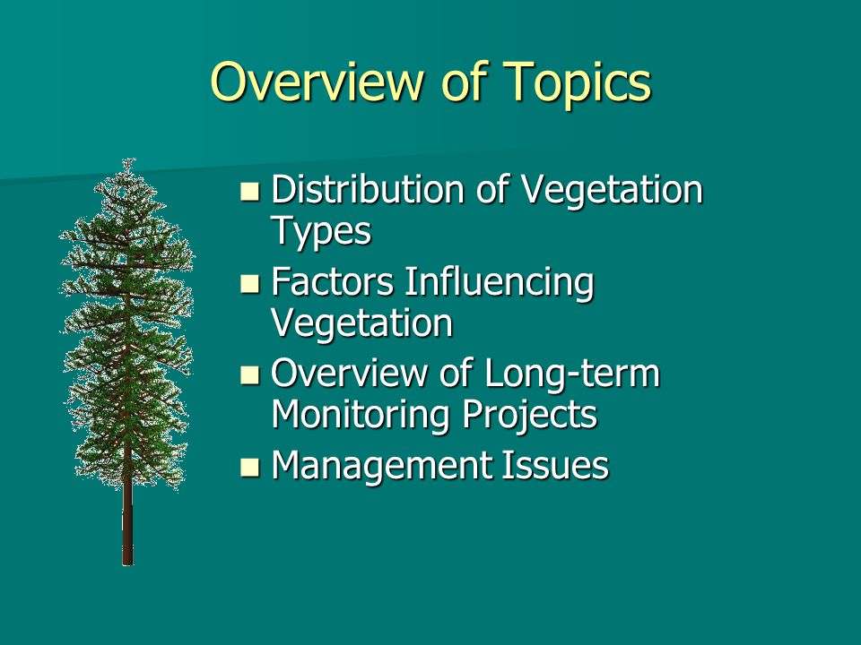 Overview of Topics Distribution of Vegetation Types Distribution of Vegetation Types Factors Influencing Vegetation Factors Influencing Vegetation Overview of Long-term Monitoring Projects Overview of Long-term Monitoring Projects Management Issues Management Issues