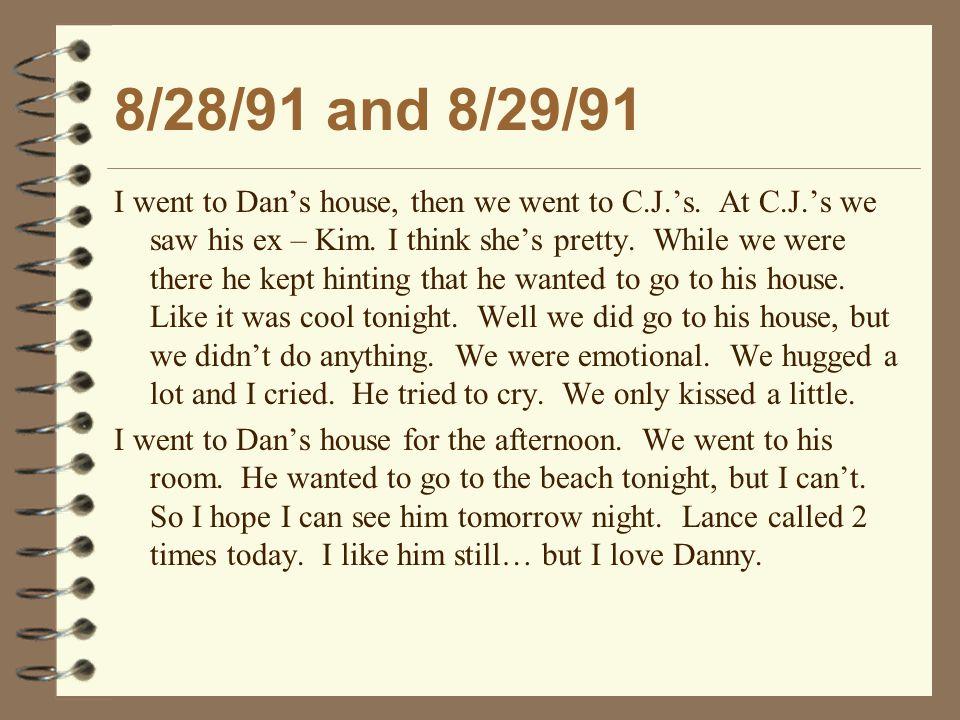 8/28/91 and 8/29/91 I went to Dan's house, then we went to C.J.'s.