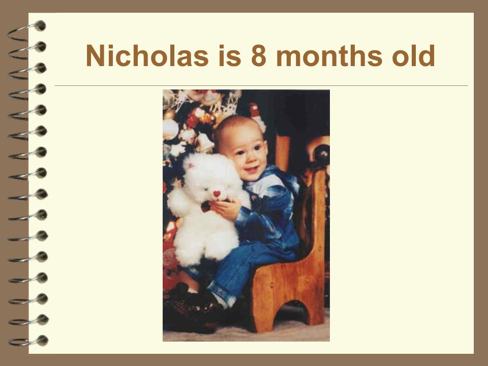 Nicholas is 8 months old