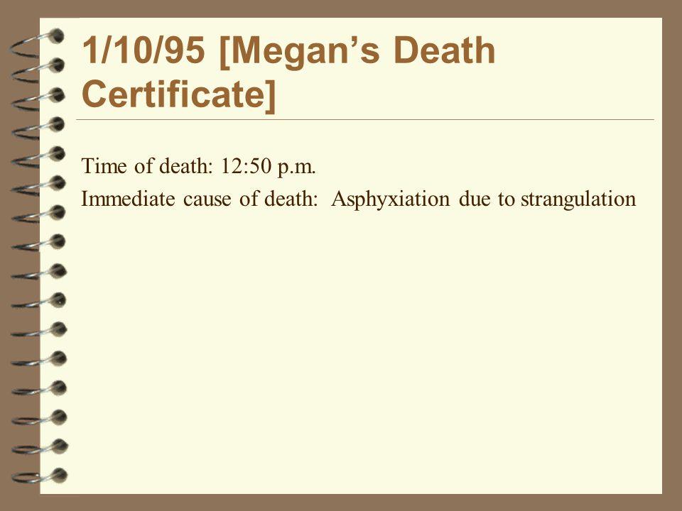 1/10/95 [Megan's Death Certificate] Time of death: 12:50 p.m.
