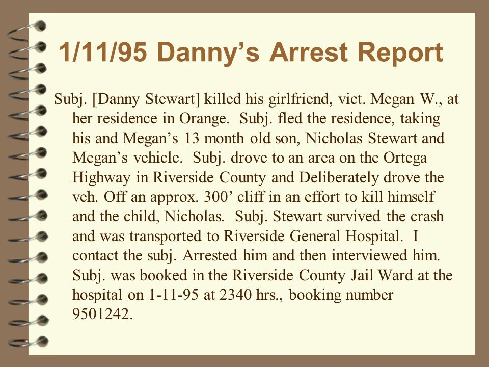 1/11/95 Danny's Arrest Report Subj. [Danny Stewart] killed his girlfriend, vict.