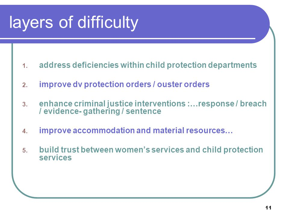 11 layers of difficulty 1. address deficiencies within child protection departments 2.
