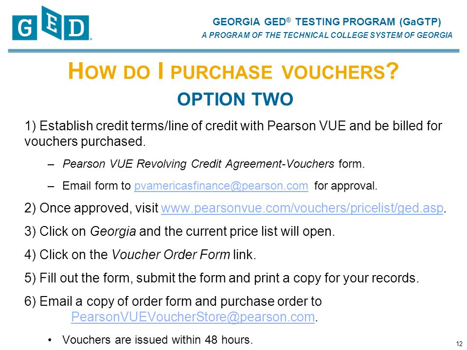 GEORGIA GED ® TESTING PROGRAM (GaGTP) A PROGRAM OF THE TECHNICAL COLLEGE SYSTEM OF GEORGIA H OW DO I PURCHASE VOUCHERS .