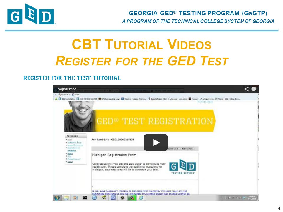 GEORGIA GED ® TESTING PROGRAM (GaGTP) A PROGRAM OF THE TECHNICAL COLLEGE SYSTEM OF GEORGIA CBT T UTORIAL V IDEOS R EGISTER FOR THE GED T EST 4