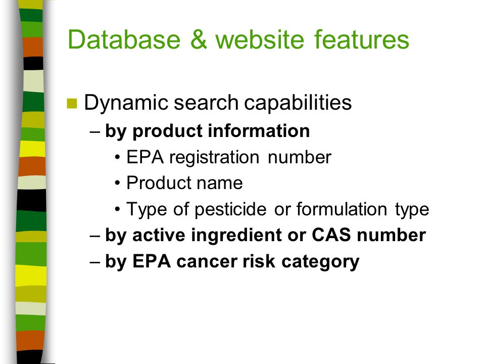 US EPA Cancer Risk Classification Systems 2005: Carcinogenic to humans Likely to be carcinogenic to humans Suggestive evidence of carcinogenic potential Inadequate information to assess carcinogenic potential Not likely to be carcinogenic to humans Multiple descriptors 1999: Carcinogenic to humans Likely to be carcinogenic to humans Suggestive evidence but not sufficient to assess human carcinogenic potential Data inadequate for assessment of human carcinogenic potential Not likely to be carcinogenic to humans 1996: Known/likely Cannot be determined Not likely 1986: Group A Human carcinogen Group B1Probable human carcinogen (human studies data) Group B2Probable human carcinogen (animal studies only) Group CPossible human carcinogen Group DNot classifiable as to human carcinogenicity Group EEvidence of non-carcinogenicity