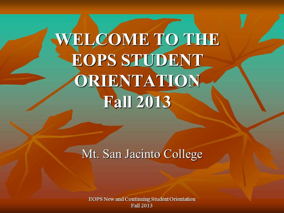 WELCOME TO THE EOPS STUDENT ORIENTATION Fall 2013 Mt.