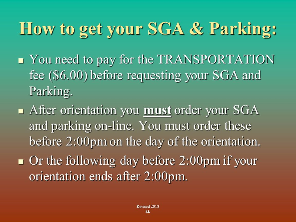 How to get your SGA & Parking: You need to pay for the TRANSPORTATION fee ($6.00) before requesting your SGA and Parking.