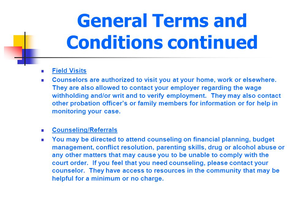 General Terms and Conditions continued Field Visits Counselors are authorized to visit you at your home, work or elsewhere. They are also allowed to c