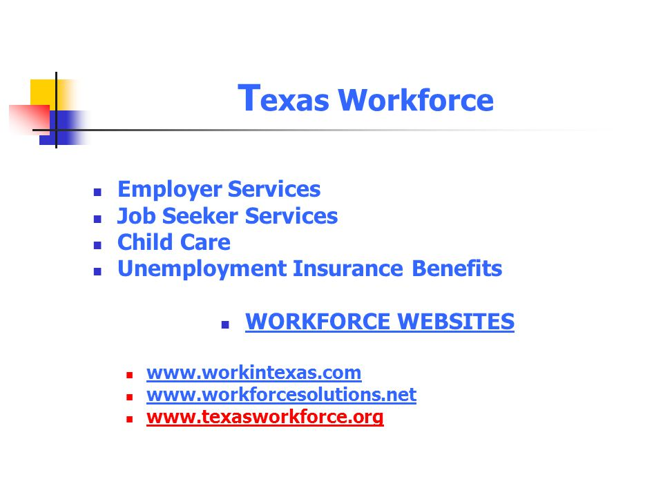 T exas Workforce Employer Services Job Seeker Services Child Care Unemployment Insurance Benefits WORKFORCE WEBSITES www.workintexas.com www.workforce