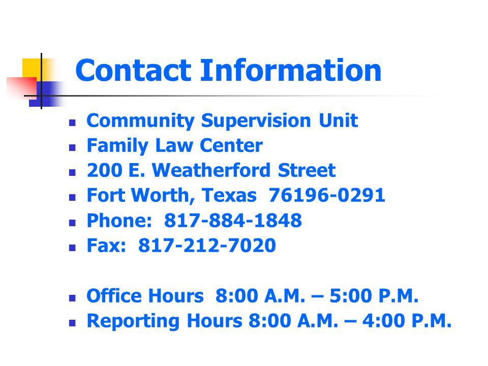 Contact Information Community Supervision Unit Family Law Center 200 E. Weatherford Street Fort Worth, Texas 76196-0291 Phone: 817-884-1848 Fax: 817-2