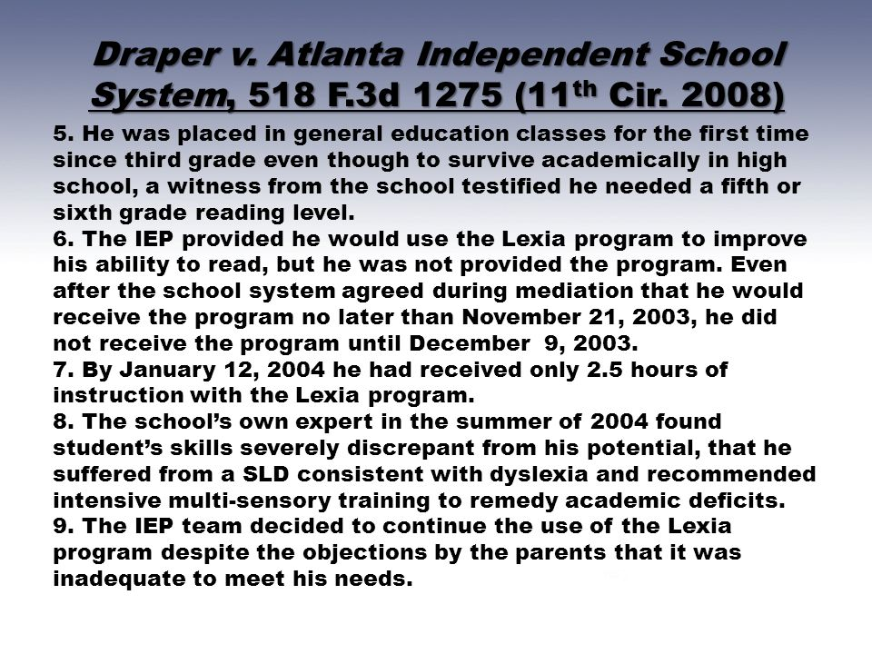 Draper v. Atlanta Independent School System, 518 F.3d 1275 (11 th Cir. 2008) 5. He was placed in general education classes for the first time since th
