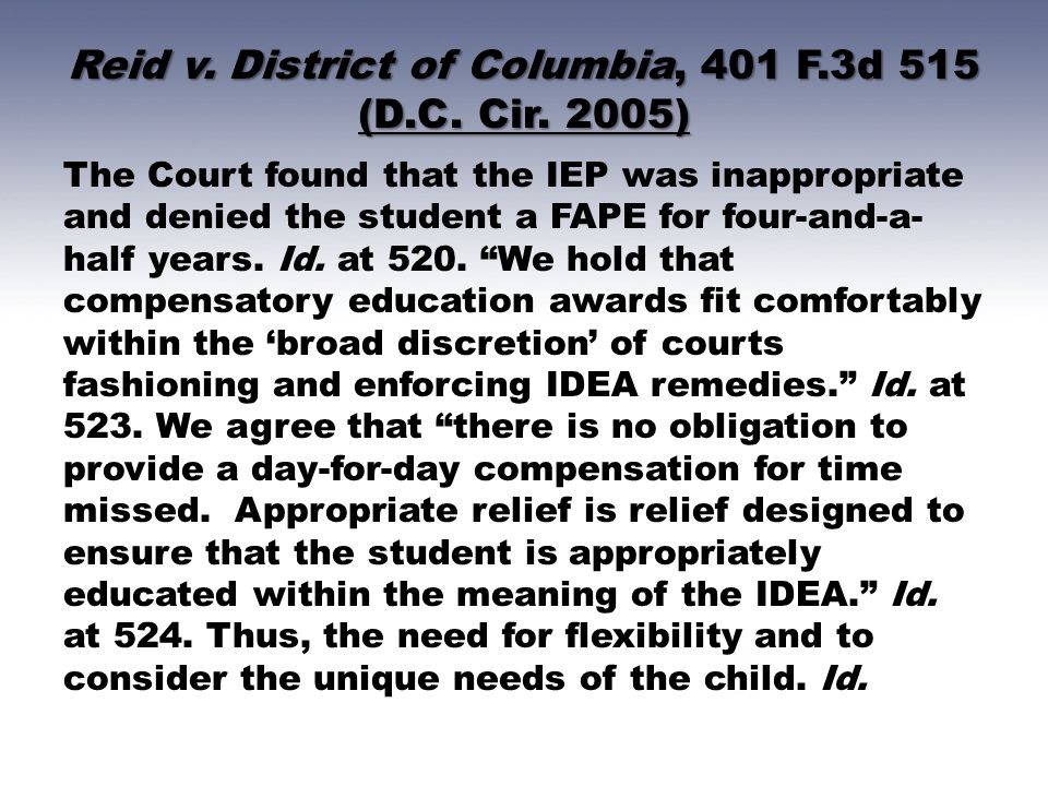 Reid v. District of Columbia, 401 F.3d 515 (D.C. Cir. 2005) The Court found that the IEP was inappropriate and denied the student a FAPE for four-and-